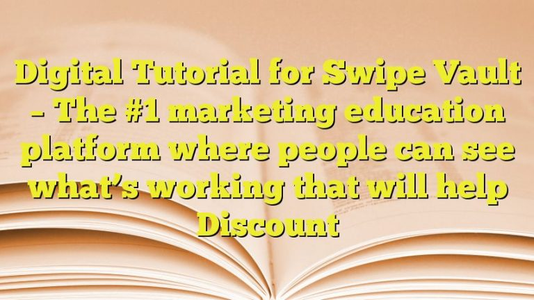 Digital Tutorial for Swipe Vault – The #1 marketing education platform where people can see what's working that will help Discount
