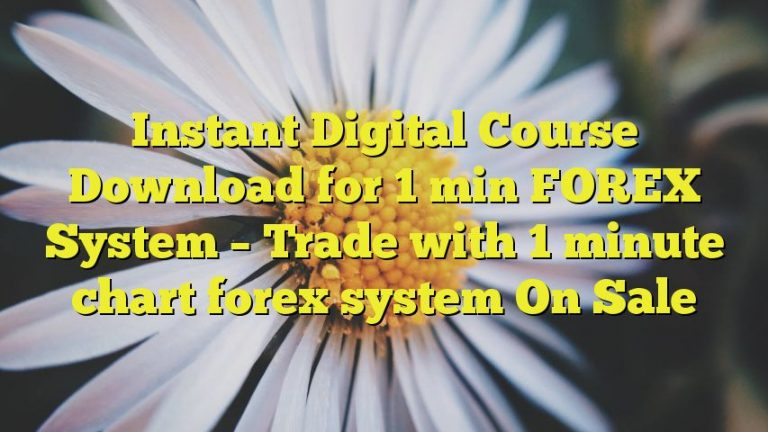 Instant Digital Course Download for 1 min FOREX System – Trade with 1 minute chart forex system  On Sale