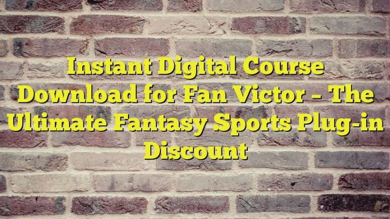 Instant Digital Course Download for Fan Victor – The Ultimate Fantasy Sports Plug-in Discount