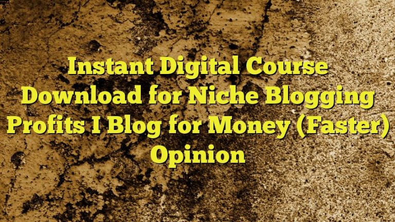 Instant Digital Course Download for Niche Blogging Profits I Blog for Money (Faster) Opinion