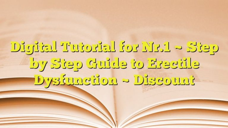 Digital Tutorial for Nr.1 ~ Step by Step Guide to Erectile Dysfunction ~ Discount