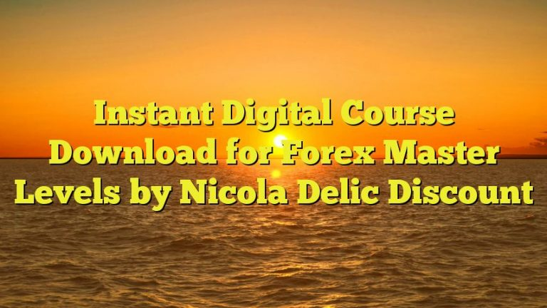Instant Digital Course Download for Forex Master Levels by Nicola Delic Discount