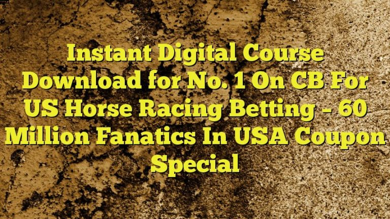 Instant Digital Course Download for No. 1 On CB For US Horse Racing Betting – 60 Million Fanatics In USA Coupon Special