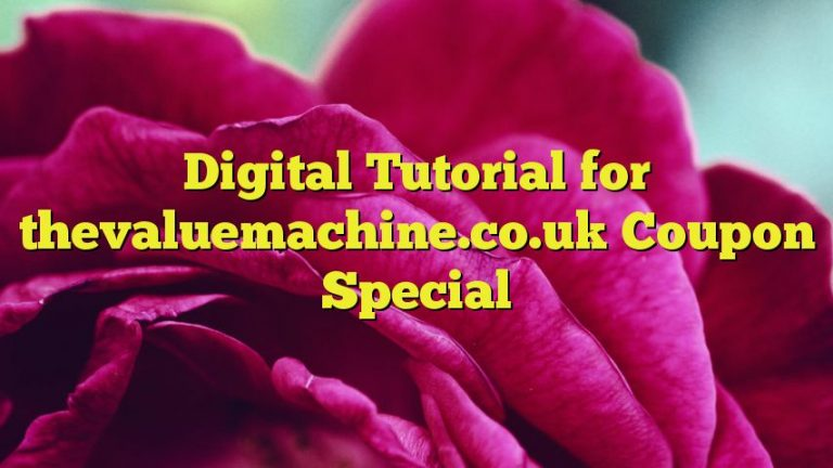 Digital Tutorial for thevaluemachine.co.uk Coupon Special