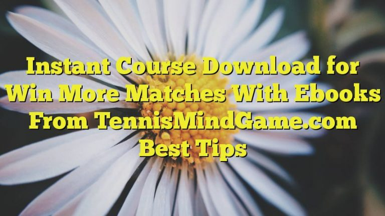 Instant Course Download for Win More Matches With Ebooks From TennisMindGame.com Best Tips