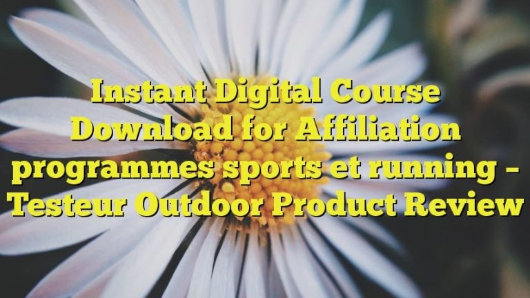 Instant Digital Course Download for Affiliation programmes sports et running – Testeur Outdoor Product Review