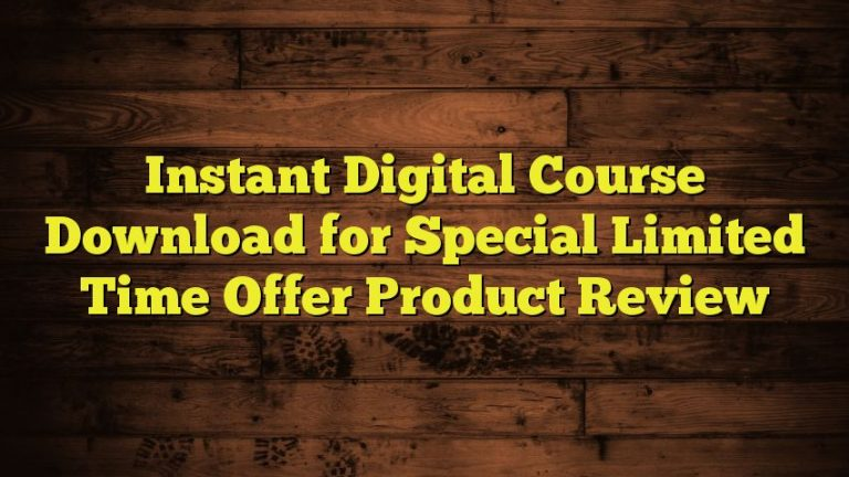 Instant Digital Course Download for Special Limited Time Offer Product Review
