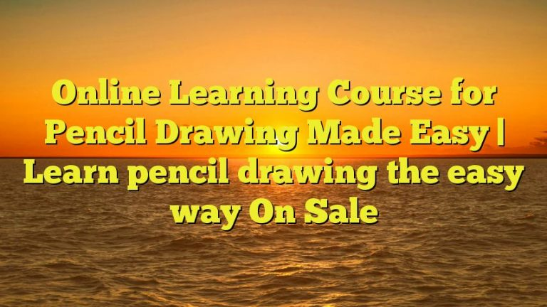 Online Learning Course for Pencil Drawing Made Easy | Learn pencil drawing the easy way On Sale