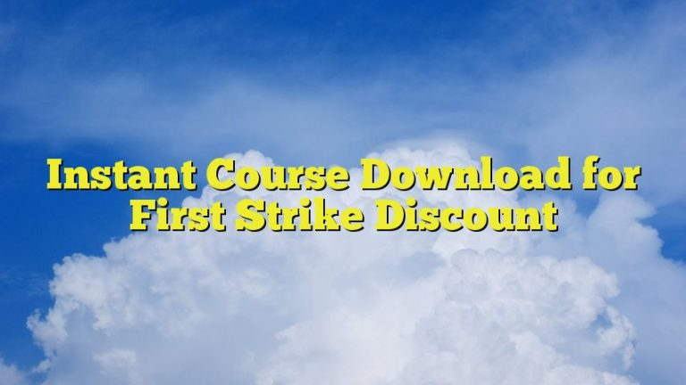 Instant Course Download for First Strike Discount
