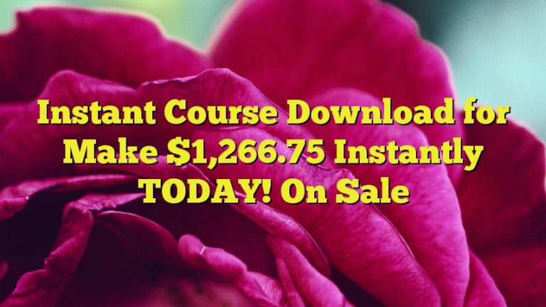 Instant Course Download for Make $1,266.75 Instantly TODAY! On Sale