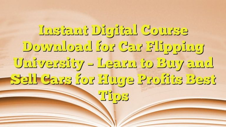 Instant Digital Course Download for Car Flipping University – Learn to Buy and Sell Cars for Huge Profits Best Tips