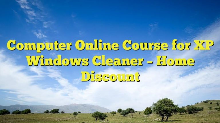 Computer Online Course for XP Windows Cleaner – Home Discount