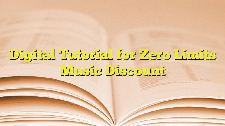 Digital Tutorial for Zero Limits Music Discount