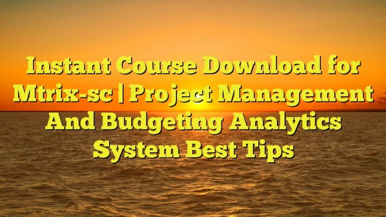 Instant Course Download for Mtrix-sc | Project Management And Budgeting Analytics System Best Tips
