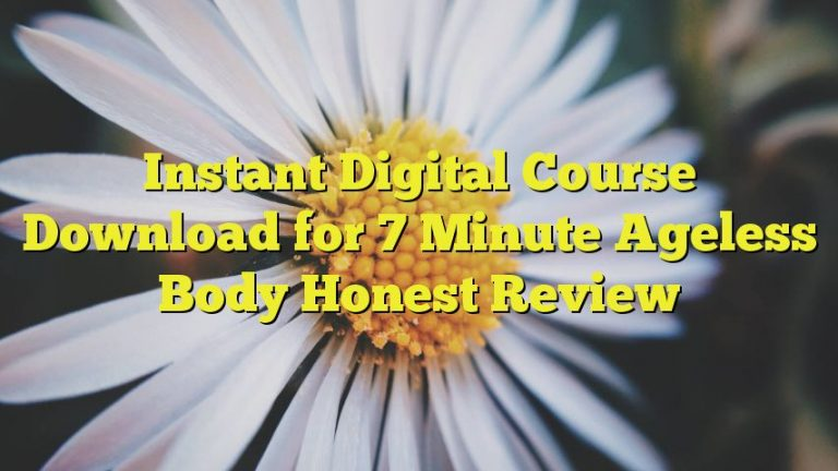 Instant Digital Course Download for 7 Minute Ageless Body Honest Review