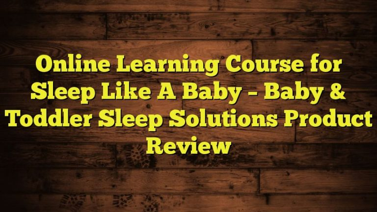 Online Learning Course for Sleep Like A Baby – Baby & Toddler Sleep Solutions Product Review