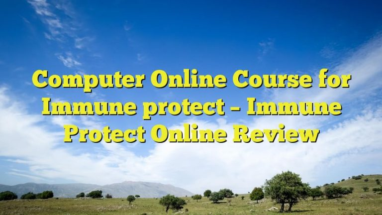 Computer Online Course for Immune protect – Immune Protect Online Review