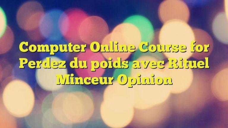 Computer Online Course for Perdez du poids avec Rituel Minceur  Opinion