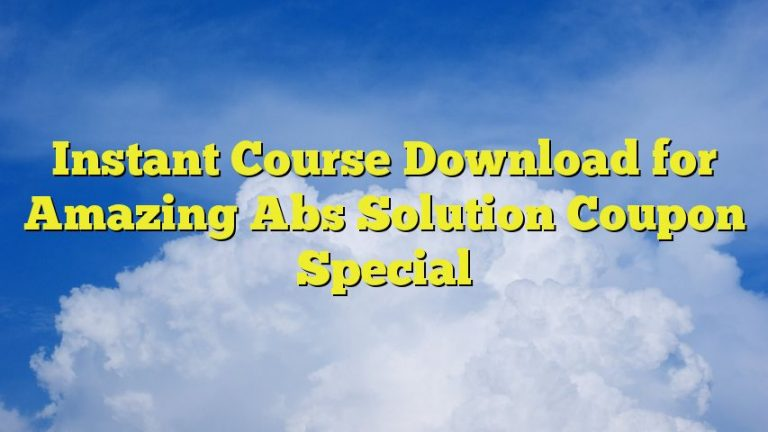 Instant Course Download for Amazing Abs Solution Coupon Special