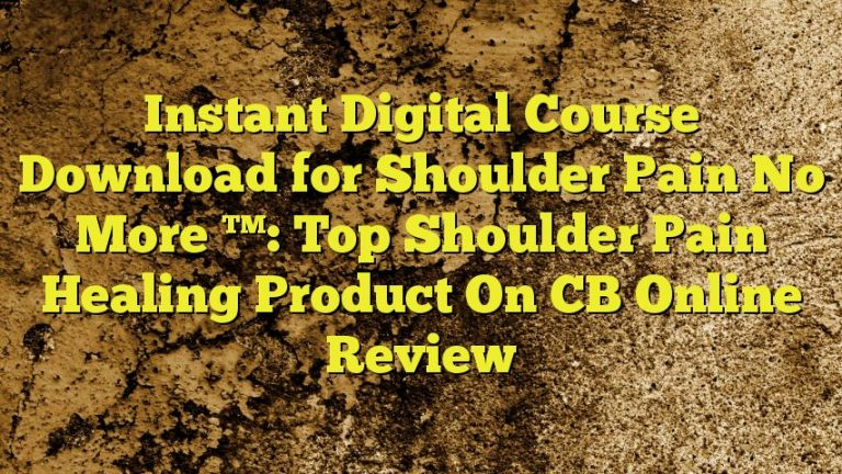 Instant Digital Course Download for Shoulder Pain No More ™: Top Shoulder Pain Healing Product On CB Online Review