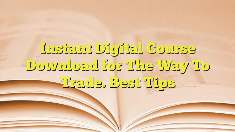 Instant Digital Course Download for The Way To Trade. Best Tips