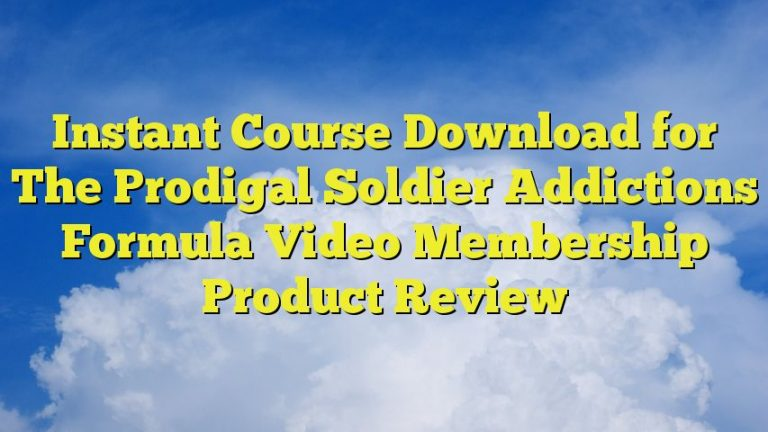 Instant Course Download for The Prodigal Soldier Addictions Formula Video Membership Product Review