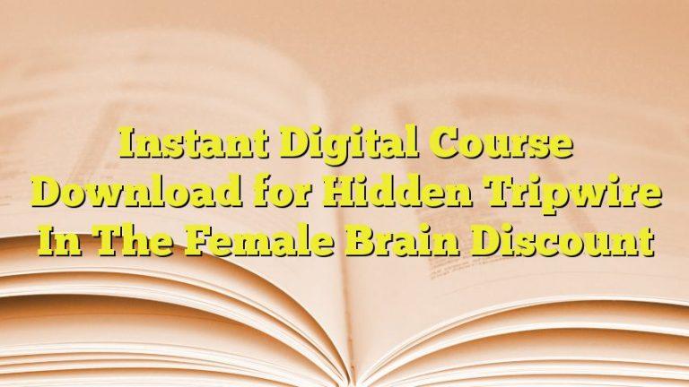 Instant Digital Course Download for Hidden Tripwire In The Female Brain Discount