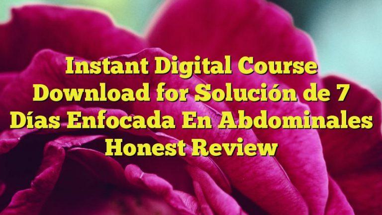 Instant Digital Course Download for Solución de 7 Días Enfocada En Abdominales Honest Review
