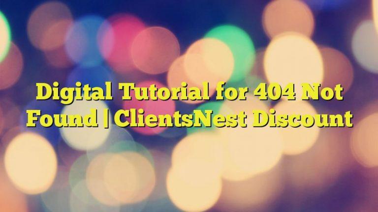 Digital Tutorial for 404 Not Found | ClientsNest Discount