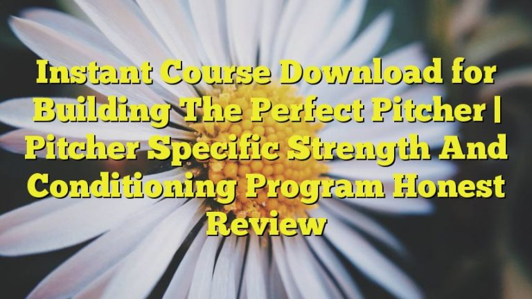 Instant Course Download for Building The Perfect Pitcher | Pitcher Specific Strength And Conditioning Program Honest Review