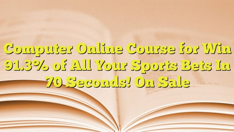Computer Online Course for Win 91.3% of All Your Sports Bets In 70 Seconds! On Sale