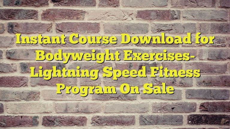 Instant Course Download for Bodyweight Exercises- Lightning Speed Fitness Program On Sale