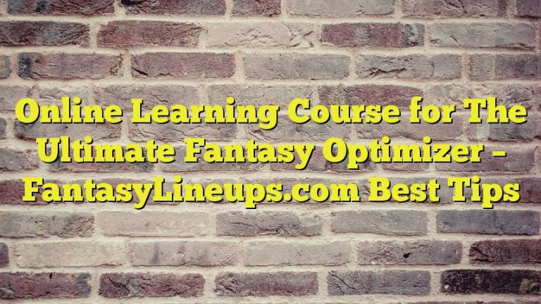 Online Learning Course for The Ultimate Fantasy Optimizer – FantasyLineups.com Best Tips