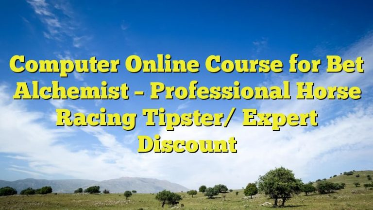 Computer Online Course for Bet Alchemist – Professional Horse Racing Tipster/ Expert Discount