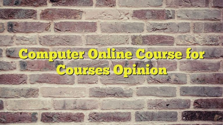 Computer Online Course for Courses Opinion