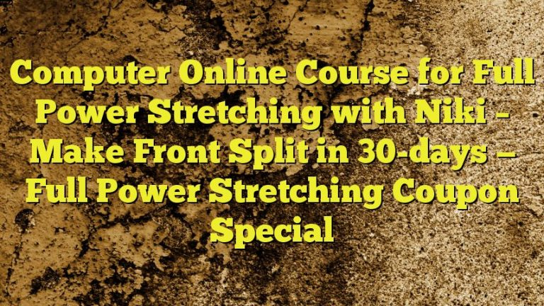 Computer Online Course for Full Power Stretching with Niki – Make Front Split in 30-days — Full Power Stretching Coupon Special