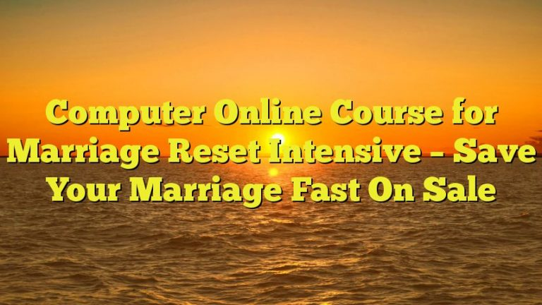 Computer Online Course for Marriage Reset Intensive – Save Your Marriage Fast On Sale