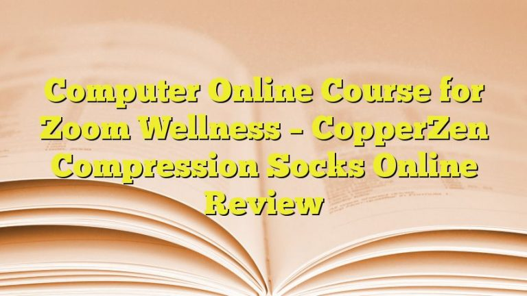 Computer Online Course for Zoom Wellness – CopperZen Compression Socks Online Review