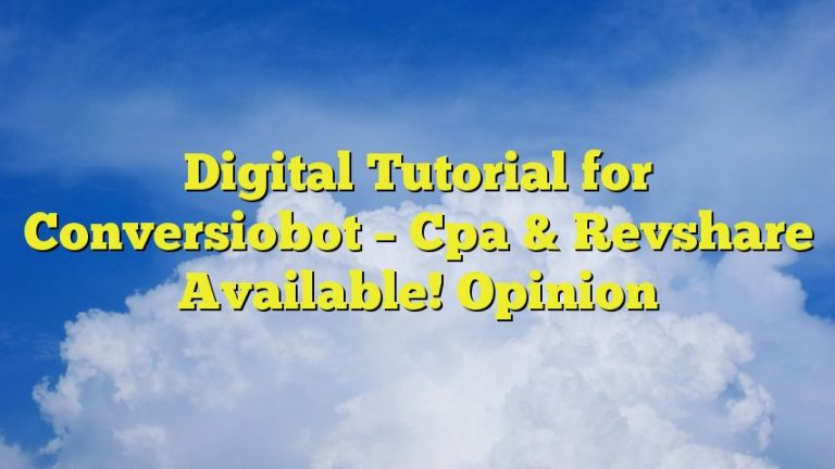 Digital Tutorial for Conversiobot – Cpa & Revshare Available! Opinion