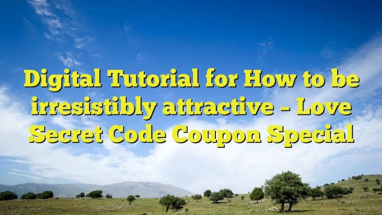 Digital Tutorial for How to be irresistibly attractive – Love Secret Code Coupon Special