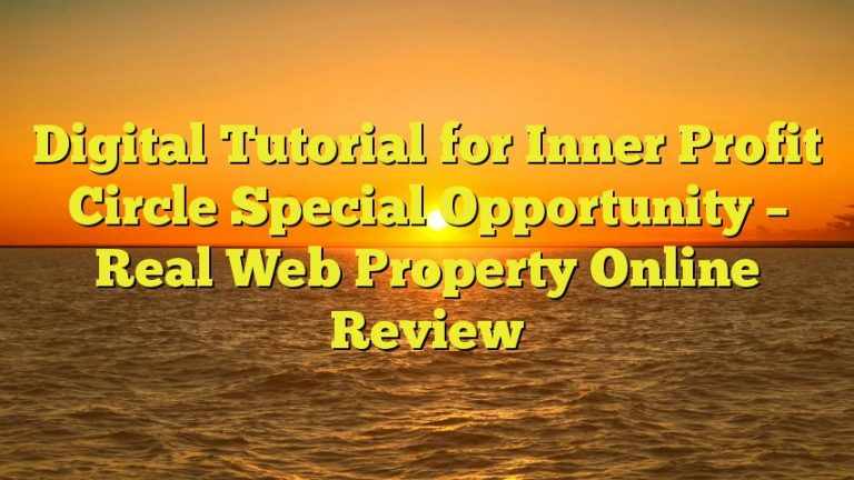 Digital Tutorial for Inner Profit Circle Special Opportunity – Real Web Property Online Review