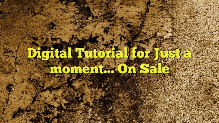 Digital Tutorial for Just a moment… On Sale