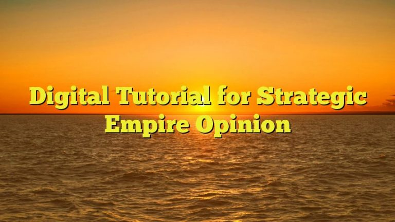 Digital Tutorial for Strategic Empire Opinion