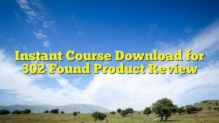 Instant Course Download for 302 Found Product Review