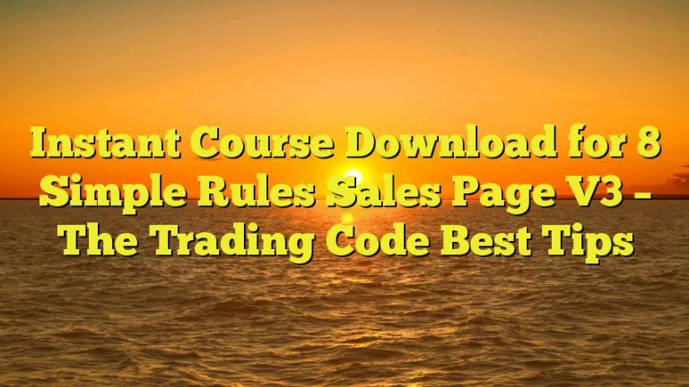 Instant Course Download for 8 Simple Rules Sales Page V3 – The Trading Code Best Tips