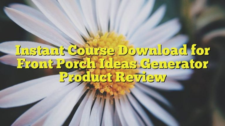 Instant Course Download for Front Porch Ideas Generator Product Review