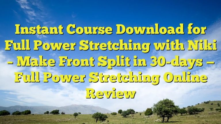 Instant Course Download for Full Power Stretching with Niki – Make Front Split in 30-days — Full Power Stretching Online Review