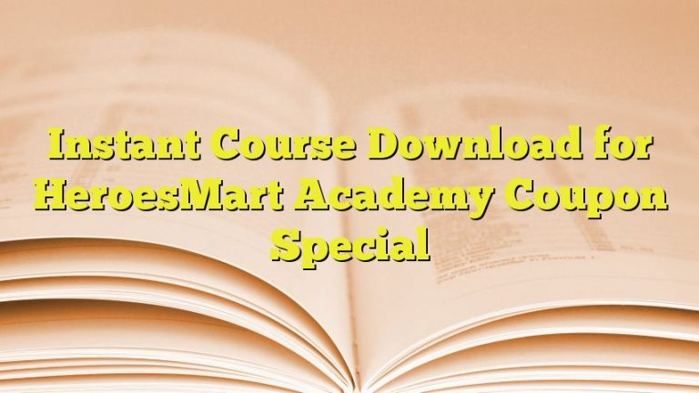 Instant Course Download for HeroesMart Academy Coupon Special