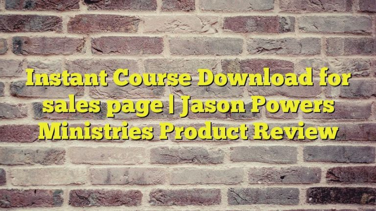 Instant Course Download for sales page | Jason Powers Ministries Product Review