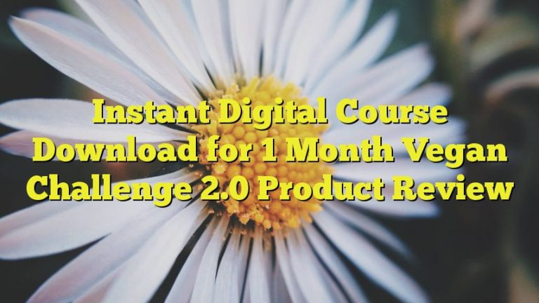 Instant Digital Course Download for 1 Month Vegan Challenge 2.0 Product Review